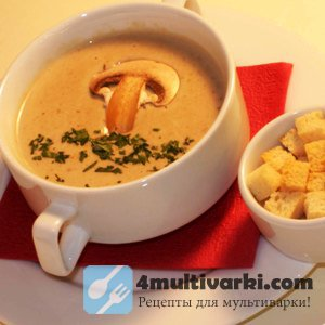 Деликатесный грибной суп из шампиньонов в мультварке